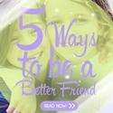 5waystobeabetterfriends